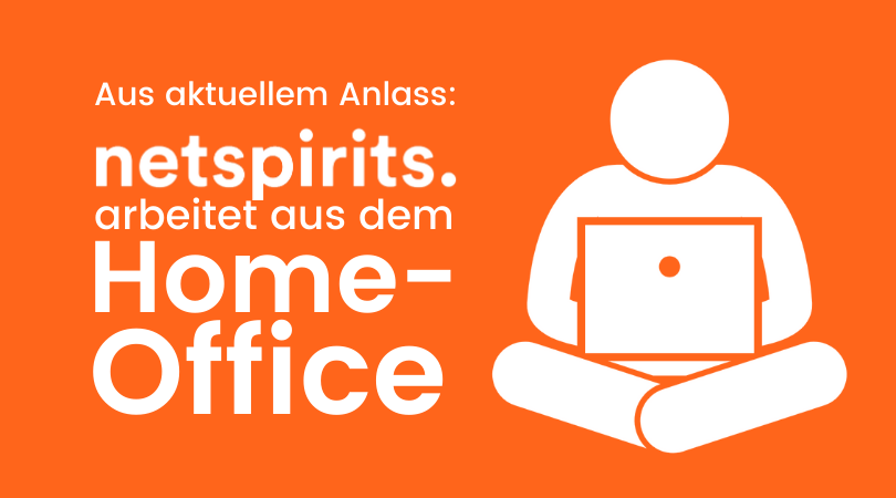 Home-Office: netspirits reagiert auf aktu­el­le COVID-19-Situa­ti­on