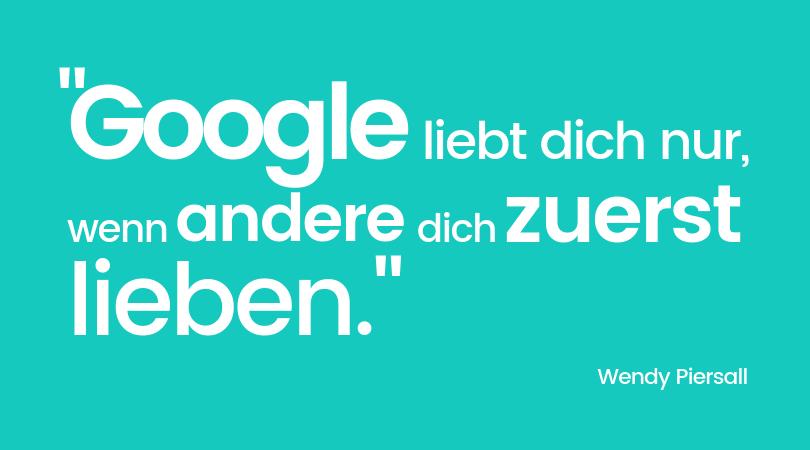 Zitat: Google liebt dich nur, wenn andere dich zuerst lieben.