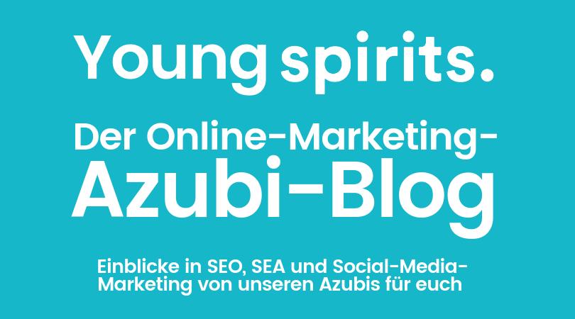 Young Spirits: Der Online-Marketing-Azubi-Blog (Teil 1)