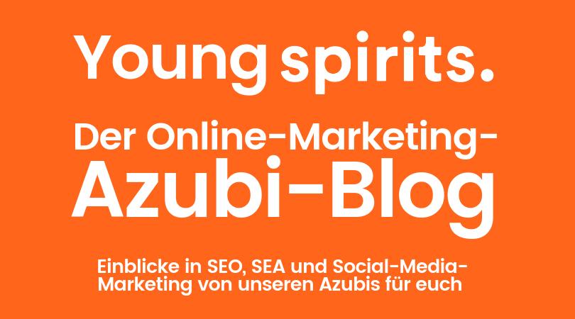 Young Spirits: Der Online-Marketing-Azubi-Blog (Teil 2)